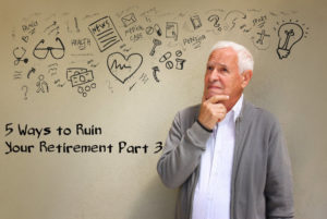 5 Ways to Ruin Retirement Part 3