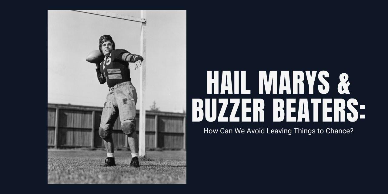 Hail Marys and Buzzer Beaters:
