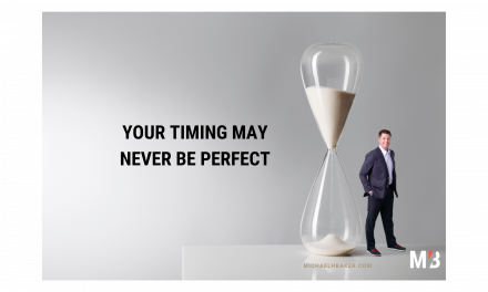 Your Timing May Never Be Perfect..and That's Ok