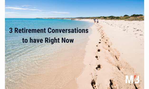 3 Retirement Conversations to have Right Now